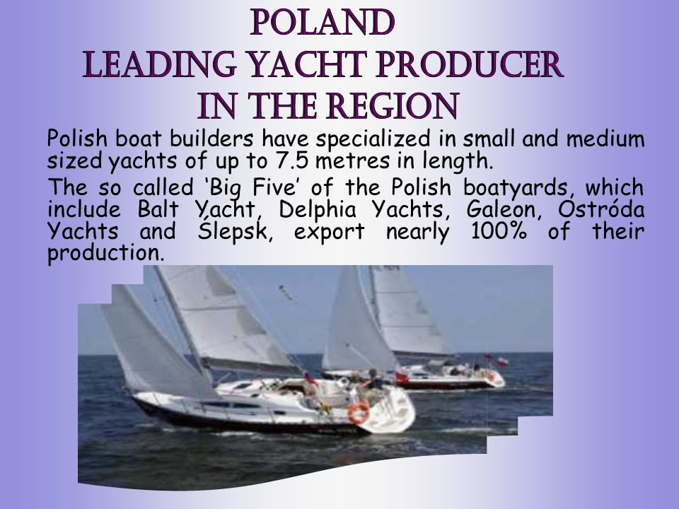 Polish boat builders have specialized in small and medium sized yachts of up to 7.5 metres in length.