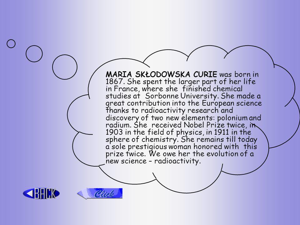 MARIA SKŁODOWSKA CURIE was born in 1867.