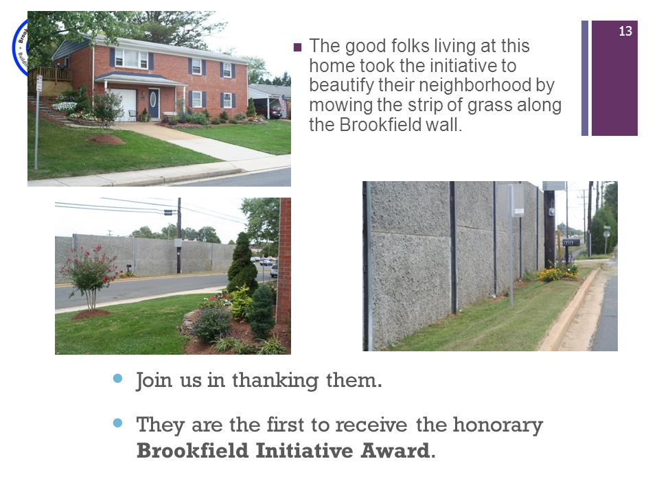 + The good folks living at this home took the initiative to beautify their neighborhood by mowing the strip of grass along the Brookfield wall.