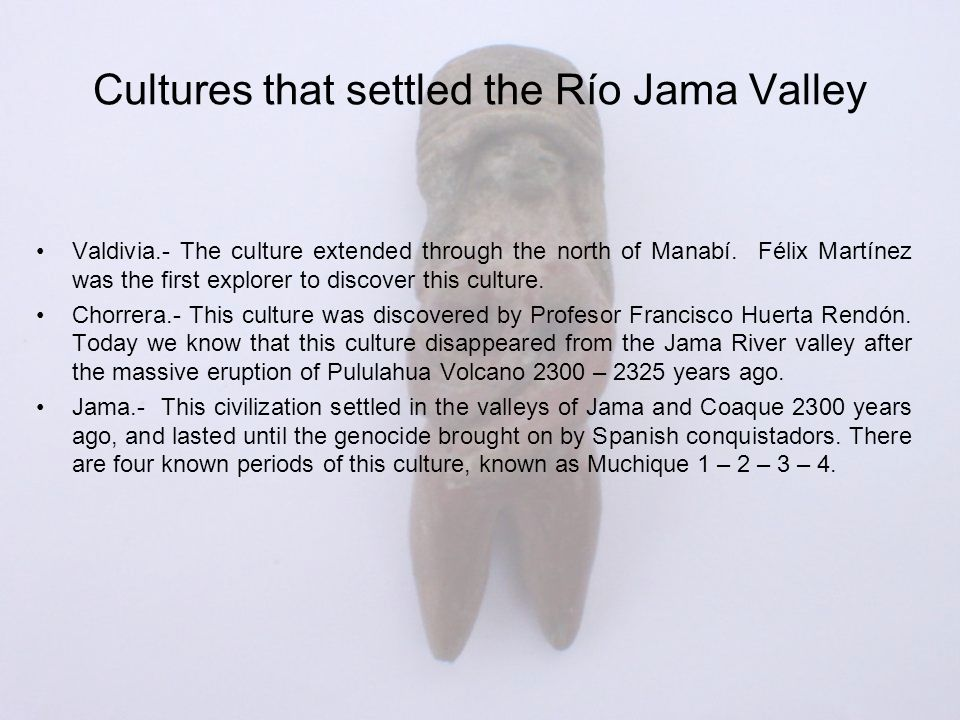 Valdivia.- The culture extended through the north of Manabí.