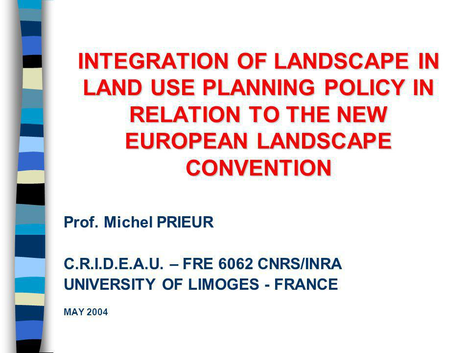 INTEGRATION OF LANDSCAPE IN LAND USE PLANNING POLICY IN RELATION TO THE NEW EUROPEAN LANDSCAPE CONVENTION Prof.
