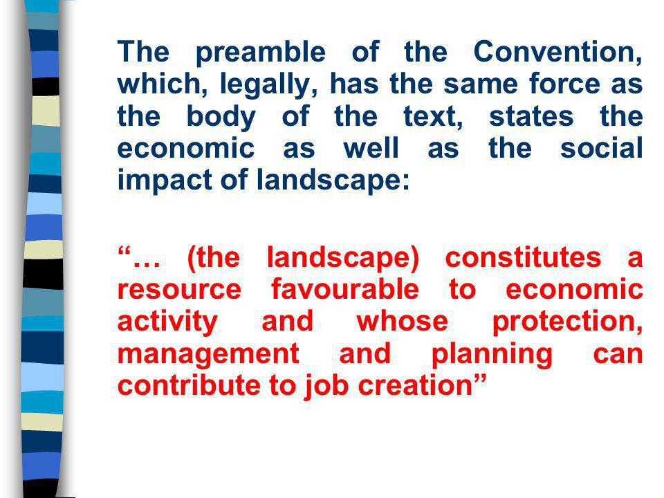 The preamble of the Convention, which, legally, has the same force as the body of the text, states the economic as well as the social impact of landsc