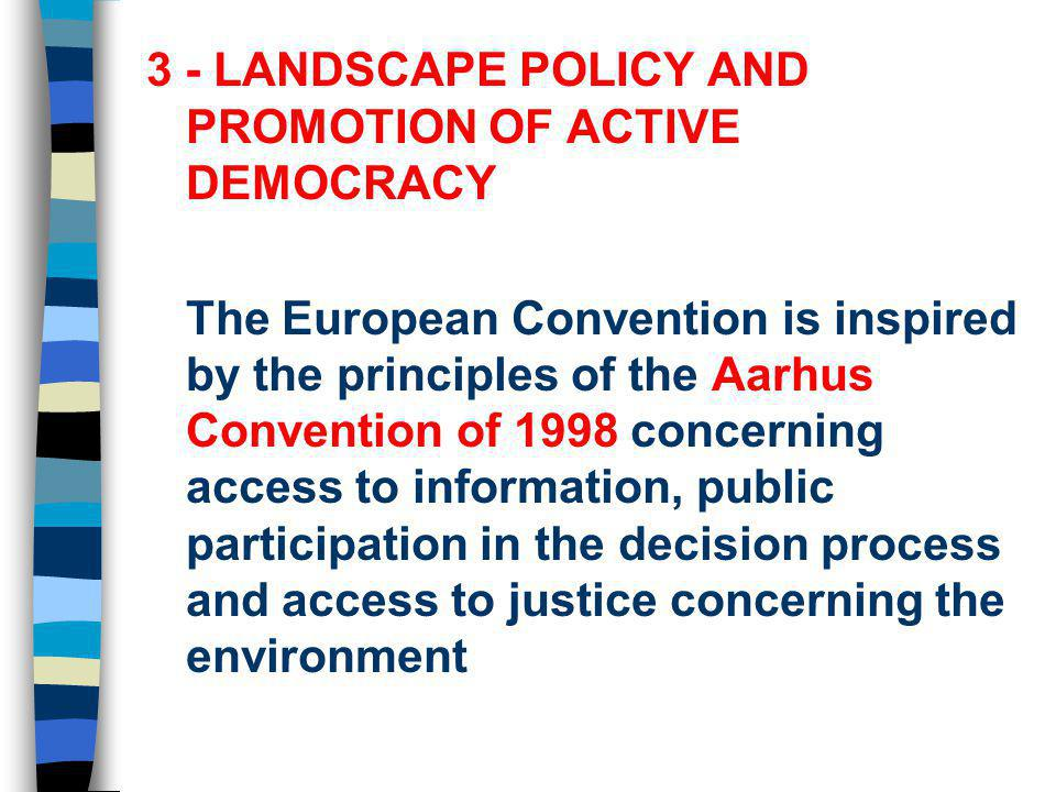 3 - LANDSCAPE POLICY AND PROMOTION OF ACTIVE DEMOCRACY The European Convention is inspired by the principles of the Aarhus Convention of 1998 concerni