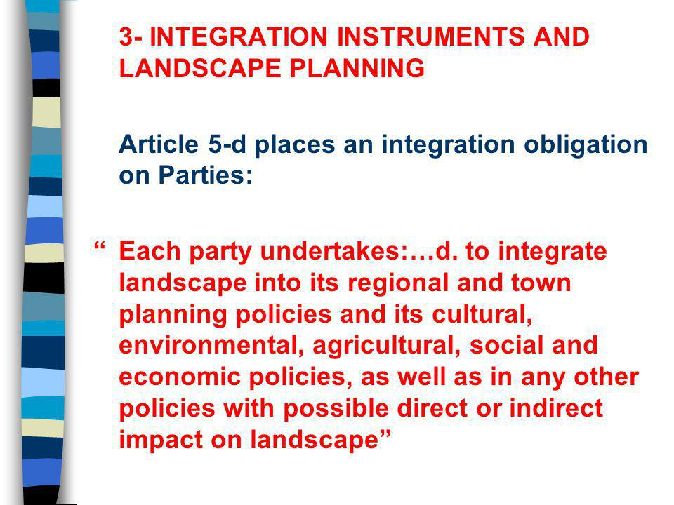 3- INTEGRATION INSTRUMENTS AND LANDSCAPE PLANNING Article 5-d places an integration obligation on Parties: Each party undertakes:…d.