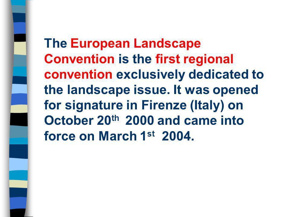 The European Landscape Convention is the first regional convention exclusively dedicated to the landscape issue.