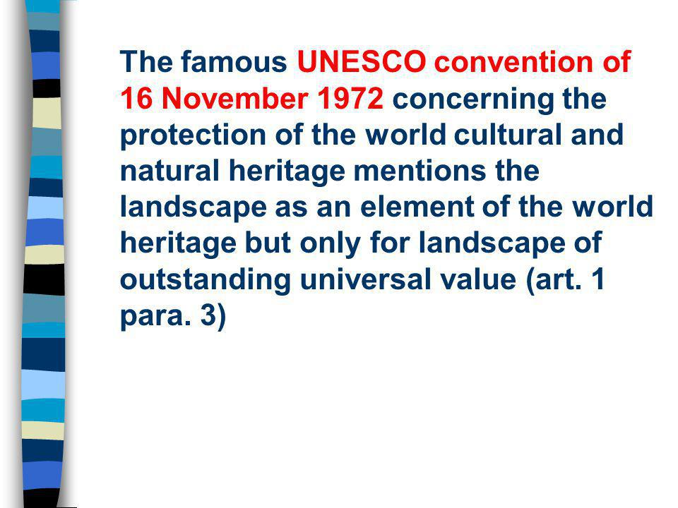 The famous UNESCO convention of 16 November 1972 concerning the protection of the world cultural and natural heritage mentions the landscape as an ele