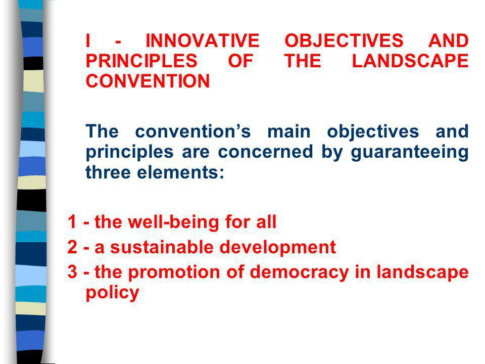 The convention gives a broad and abstract definition of landscape: Landscape means an area, as perceived by people, whose character is the result of the action and interaction of natural and / or human factors