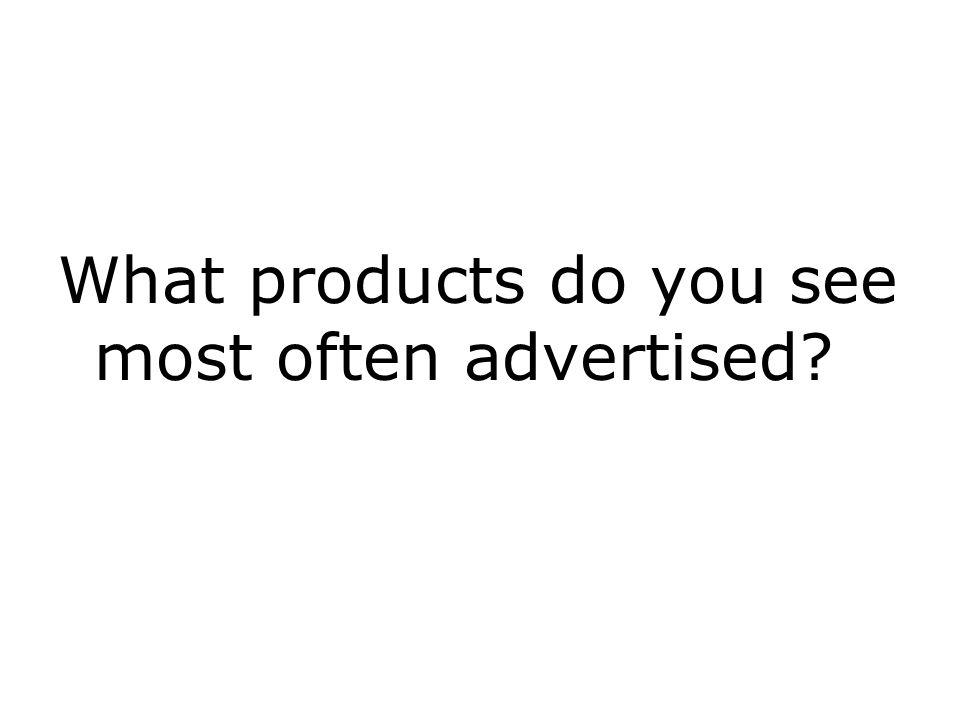 What products do you see most often advertised