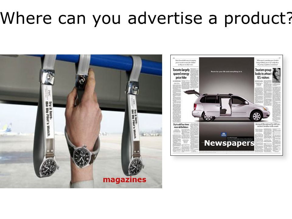 Where can you advertise a product magazines Newspapers