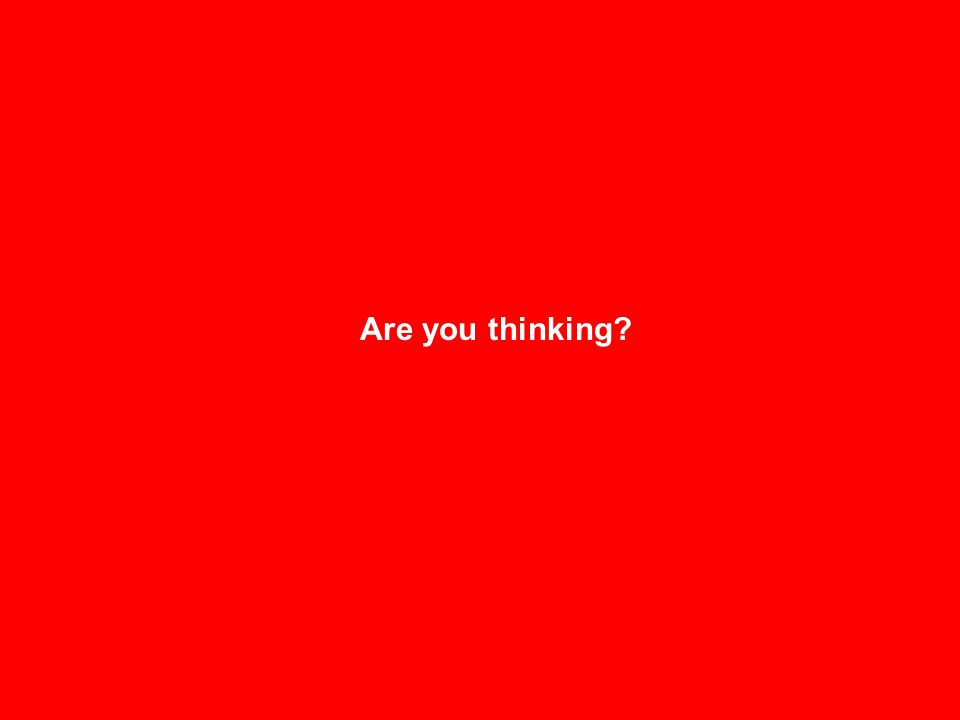 Are you thinking