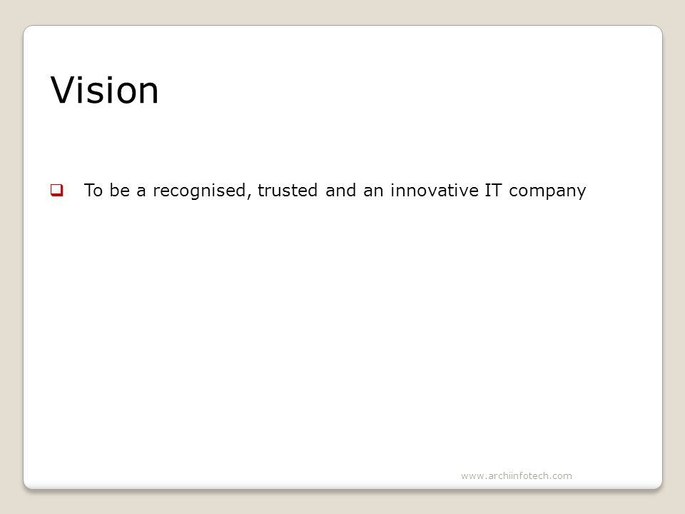 Vision To be a recognised, trusted and an innovative IT company www.archiinfotech.com