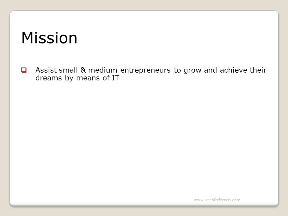 Mission Assist small & medium entrepreneurs to grow and achieve their dreams by means of IT www.archiinfotech.com
