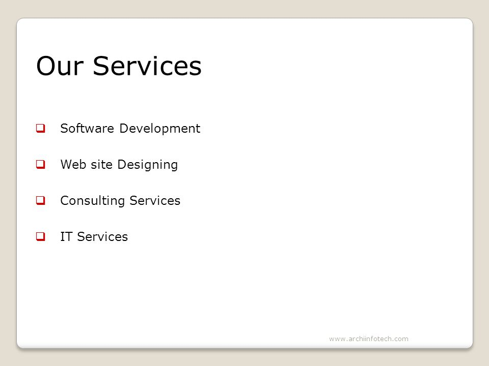 Our Services Software Development Web site Designing Consulting Services IT Services www.archiinfotech.com