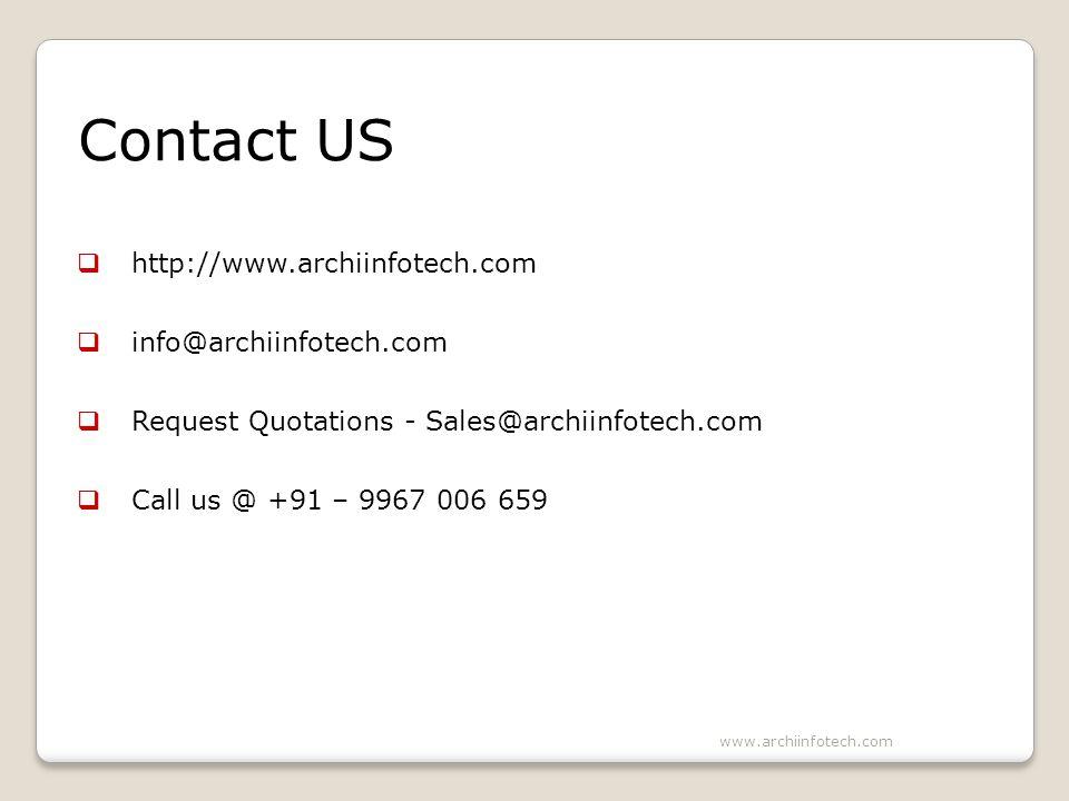 Contact US http://www.archiinfotech.com info@archiinfotech.com Request Quotations - Sales@archiinfotech.com Call us @ +91 – 9967 006 659 www.archiinfotech.com