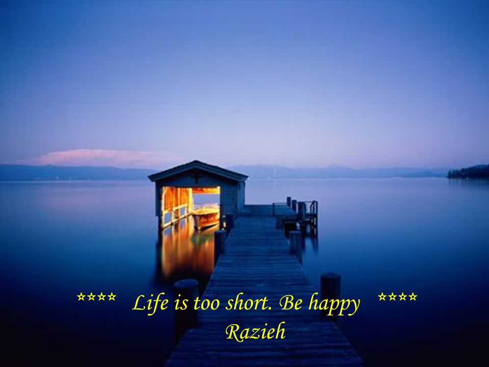 **** Life is too short. Be happy **** Razieh