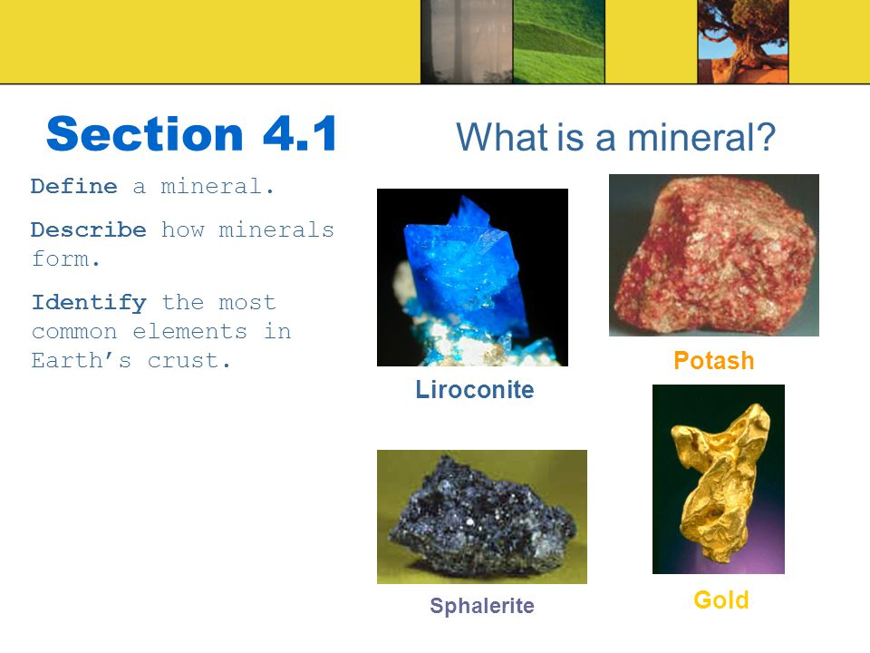 Section 4.1 What is a mineral.Define a mineral. Describe how minerals form.