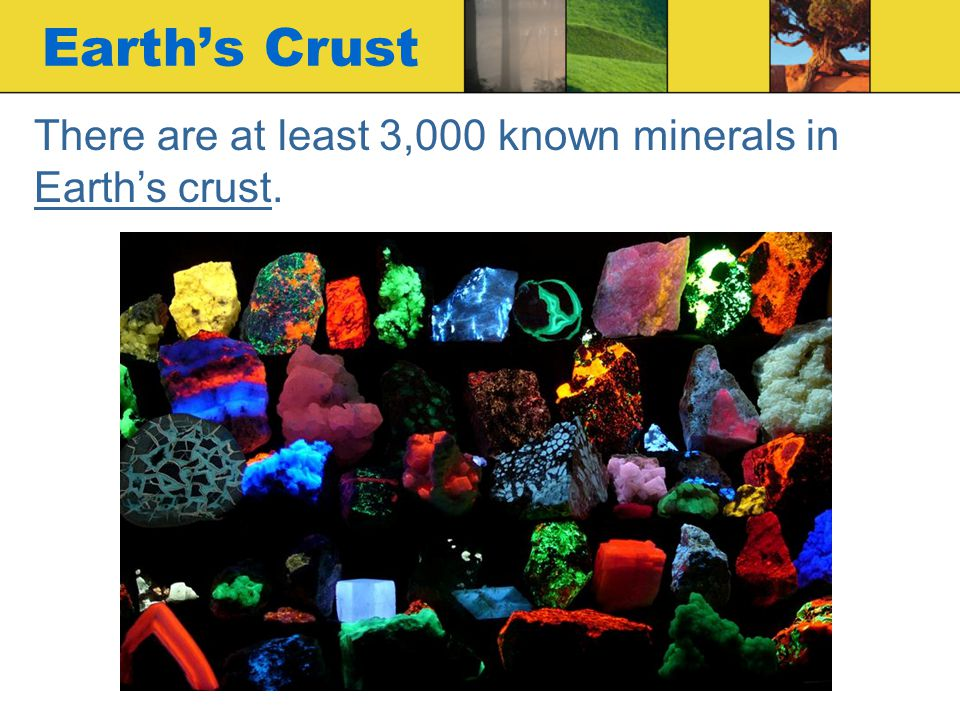 There are at least 3,000 known minerals in Earths crust. Earths Crust