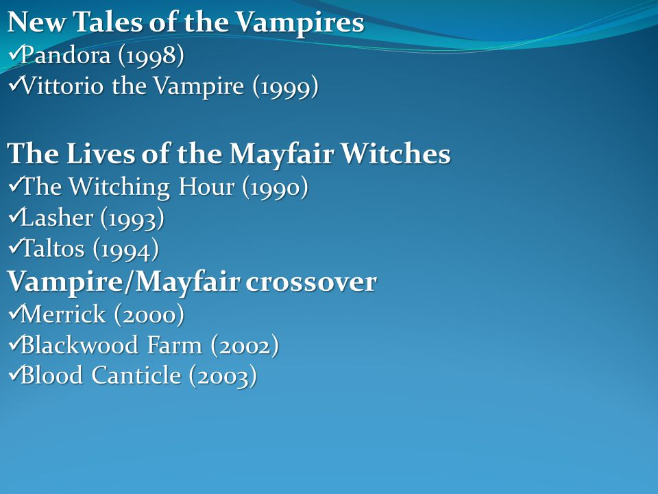New Tales of the Vampires Pandora (1998) Pandora (1998) Vittorio the Vampire (1999) Vittorio the Vampire (1999) The Lives of the Mayfair Witches The W