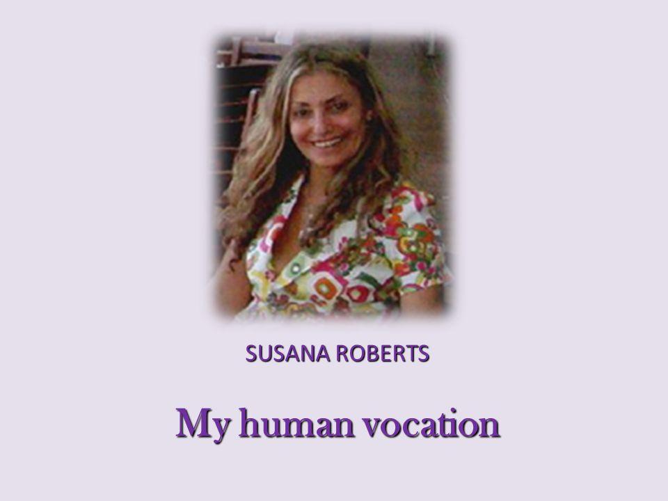 SUSANA ROBERTS My human vocation