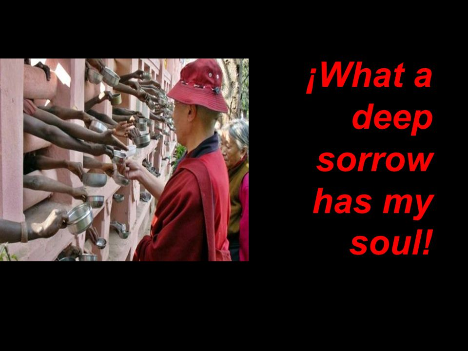 ¡What a deep sorrow has my soul!
