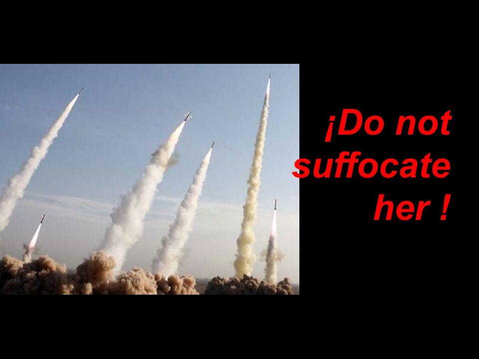 ¡Do not suffocate her !