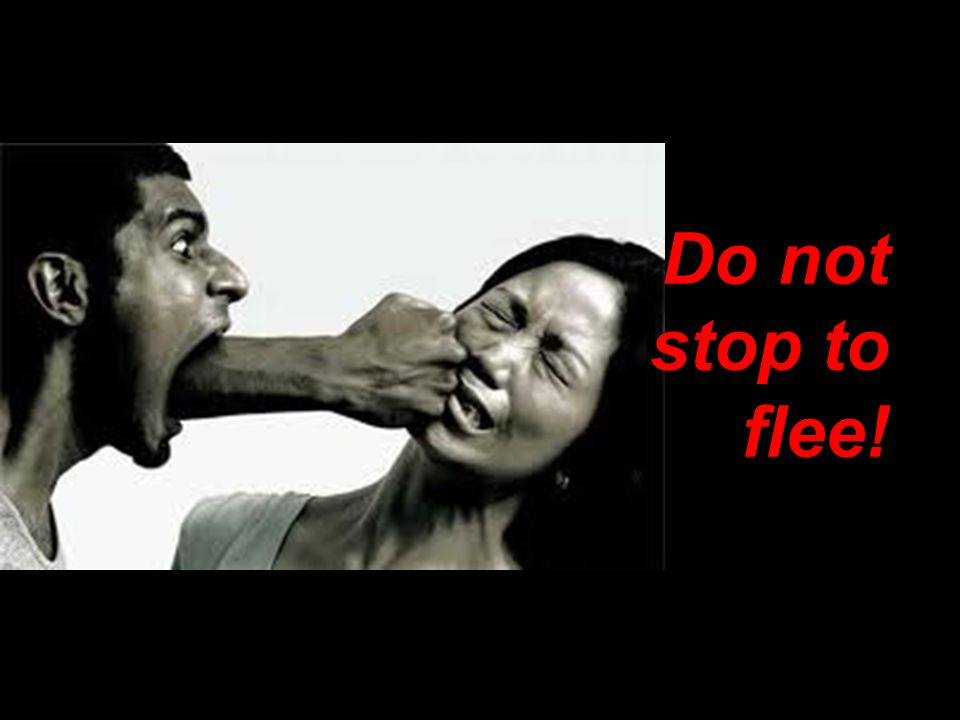 Do not stop to flee!
