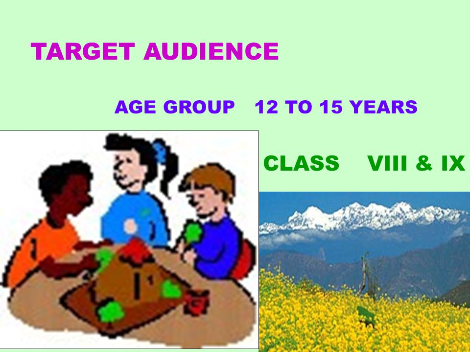 TARGET AUDIENCE AGE GROUP 12 TO 15 YEARS CLASS VIII & IX