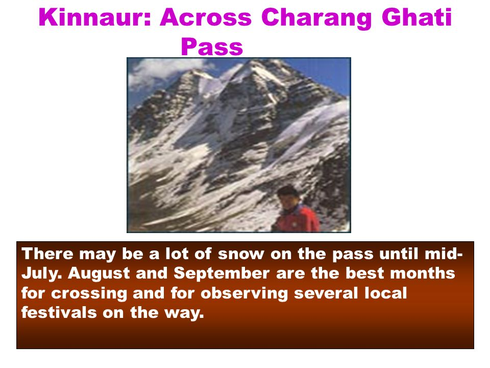 Kinnaur: Across Charang Ghati Pass There may be a lot of snow on the pass until mid- July.