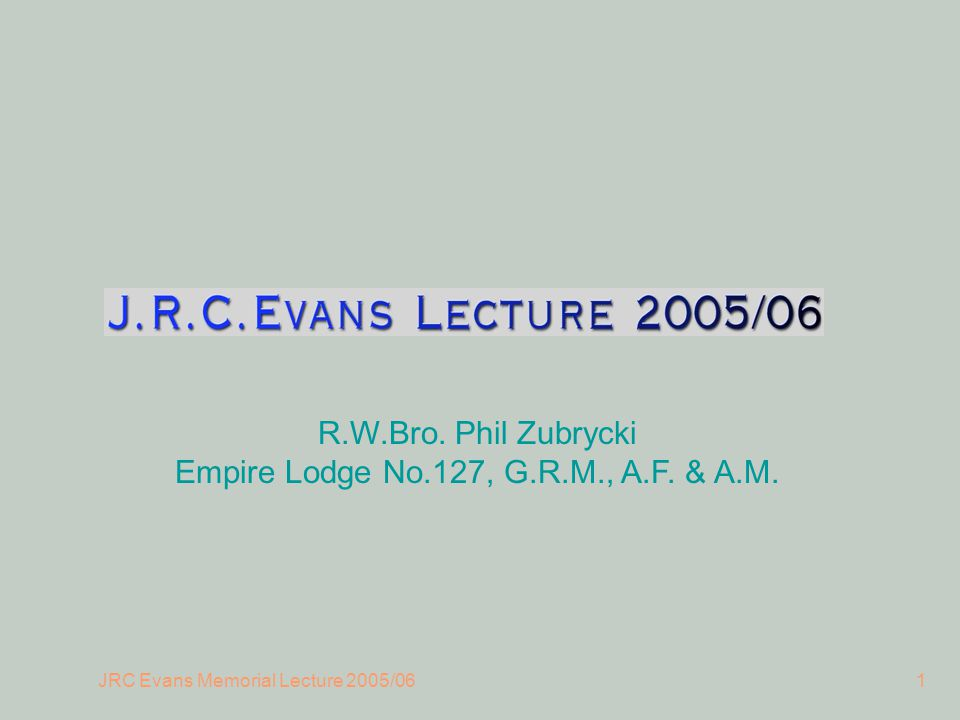 JRC Evans Memorial Lecture 2005/061 R.W.Bro. Phil Zubrycki Empire Lodge No.127, G.R.M., A.F. & A.M.