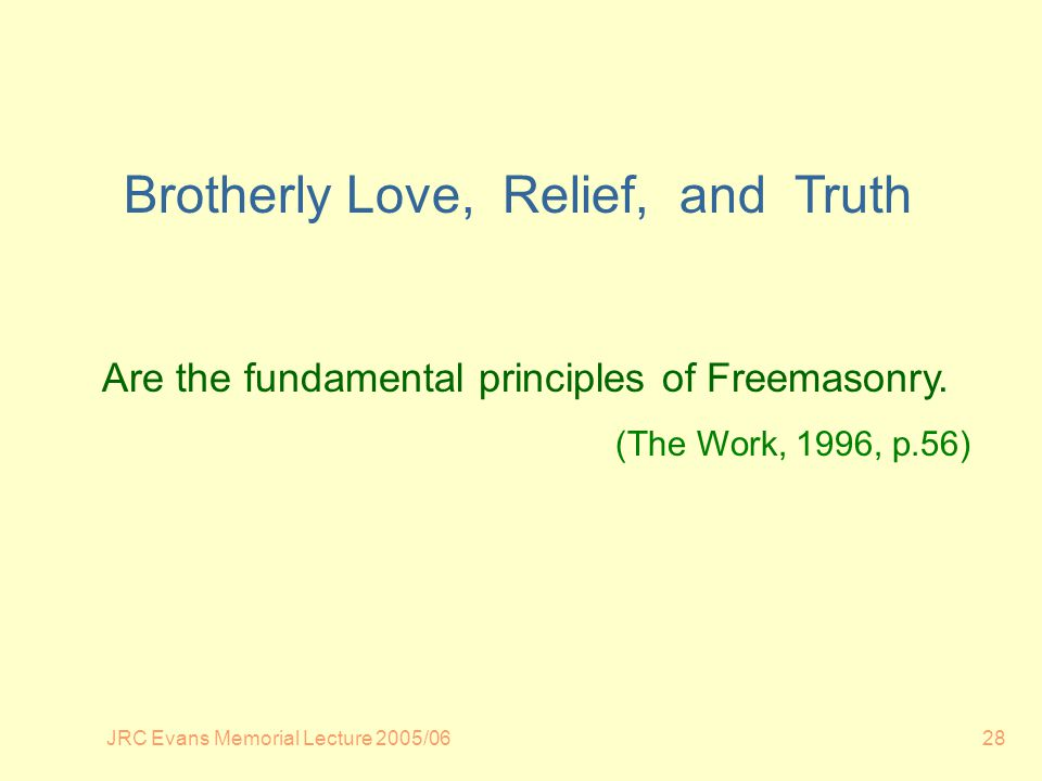 JRC Evans Memorial Lecture 2005/0628 Are the fundamental principles of Freemasonry.