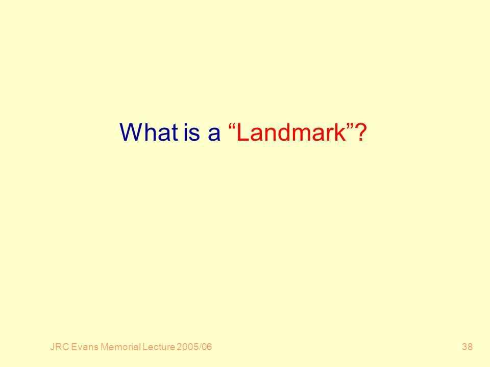 JRC Evans Memorial Lecture 2005/0638 What is a Landmark