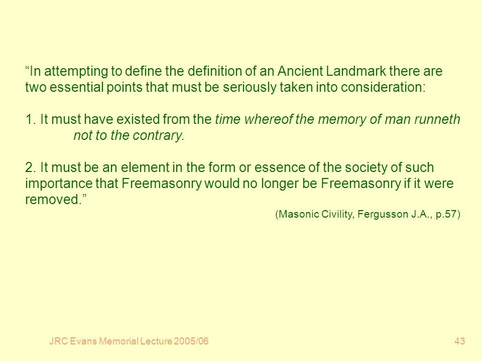 JRC Evans Memorial Lecture 2005/0643 In attempting to define the definition of an Ancient Landmark there are two essential points that must be seriously taken into consideration: 1.