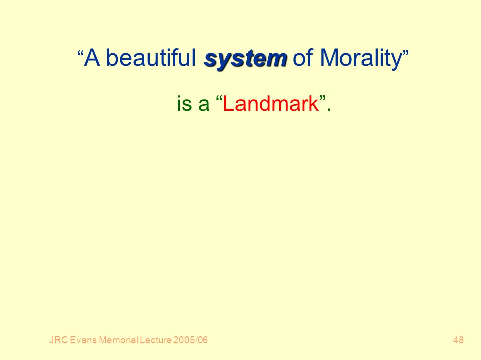 JRC Evans Memorial Lecture 2005/0648 system A beautiful system of Morality is a Landmark.
