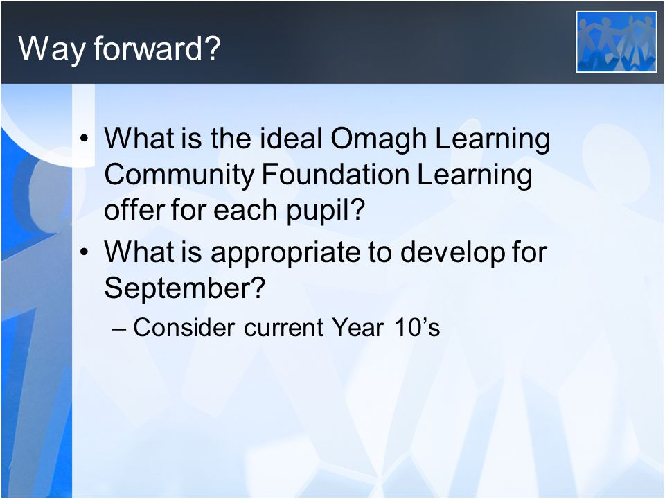 Way forward. What is the ideal Omagh Learning Community Foundation Learning offer for each pupil.