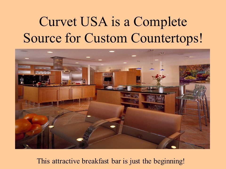 Curvet Custom Countertops make B ea u t I f u l S P A C E S