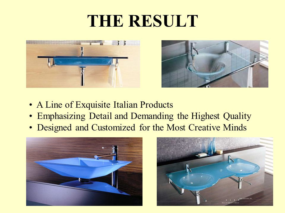 THE RESULT A Line of Exquisite Italian Products Emphasizing Detail and Demanding the Highest Quality Designed and Customized for the Most Creative Minds