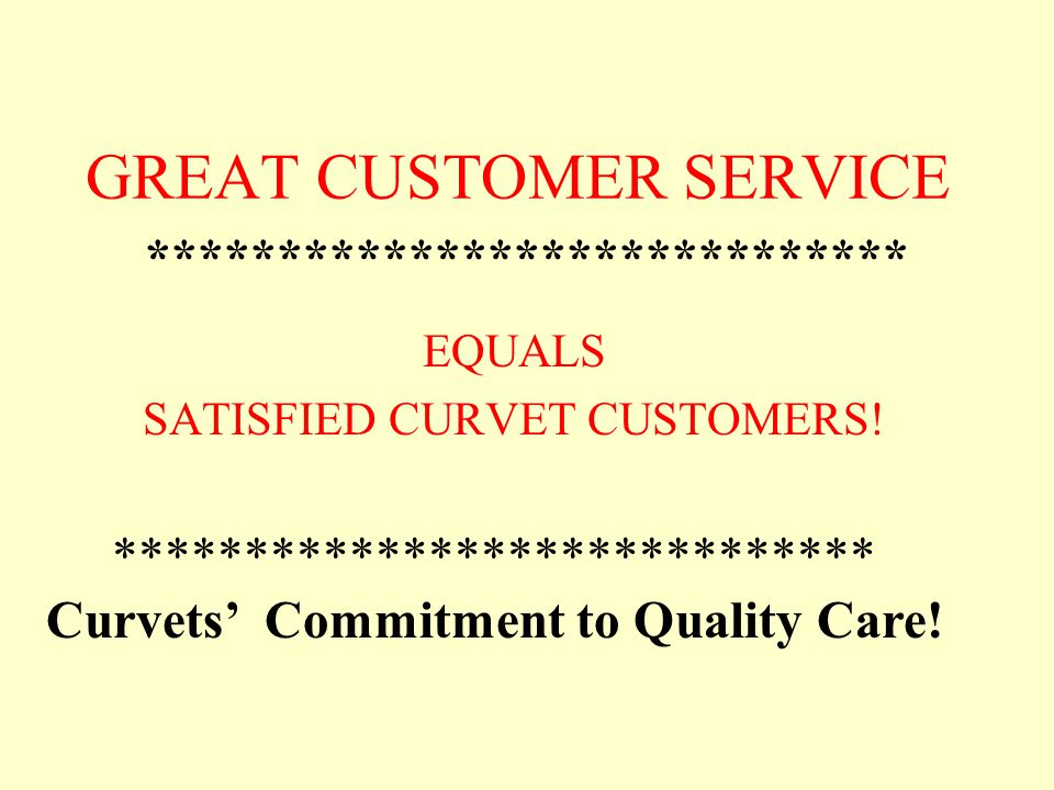 GREAT CUSTOMER SERVICE ***************************** EQUALS SATISFIED CURVET CUSTOMERS.