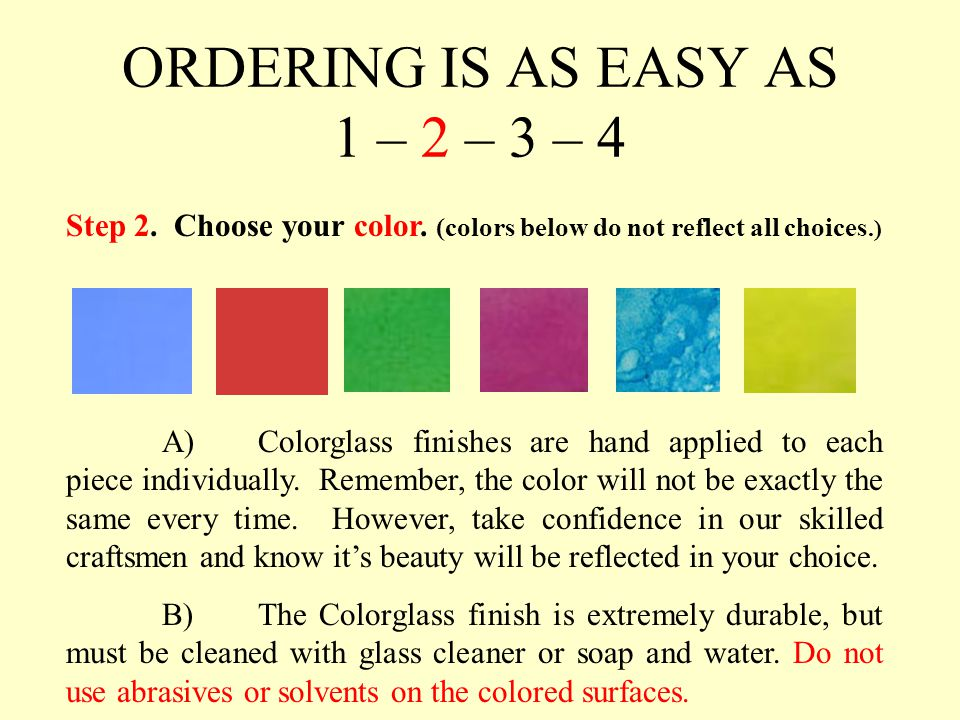 ORDERING IS AS EASY AS 1 – 2 – 3 – 4 Step 2.Choose your color.