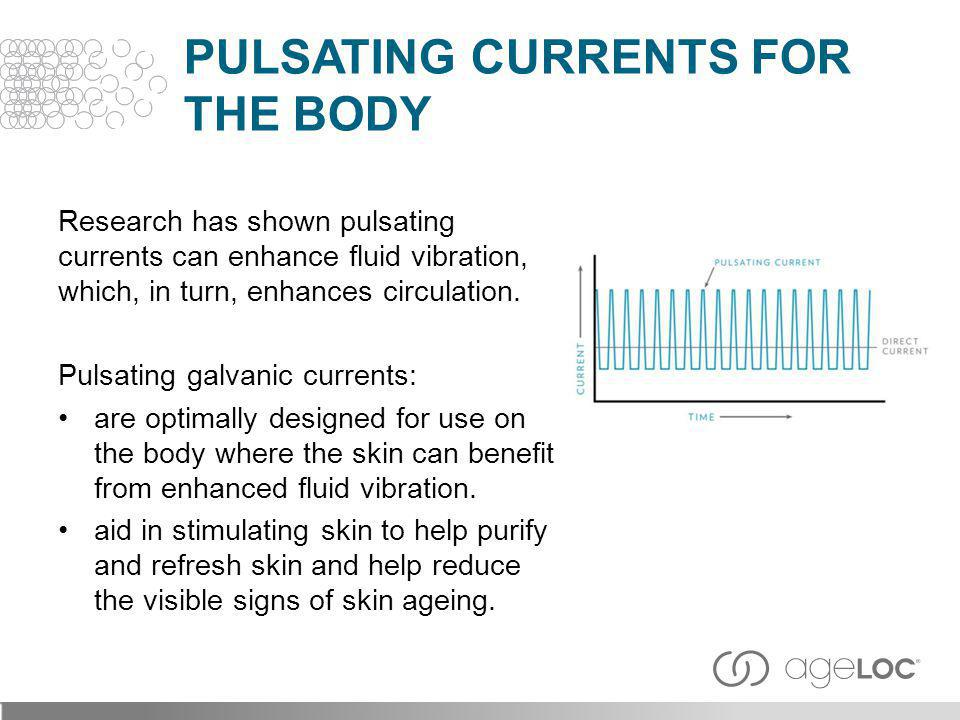 Research has shown pulsating currents can enhance fluid vibration, which, in turn, enhances circulation. Pulsating galvanic currents: are optimally de