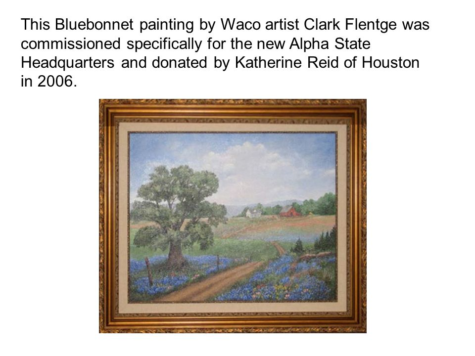 This Bluebonnet painting by Waco artist Clark Flentge was commissioned specifically for the new Alpha State Headquarters and donated by Katherine Reid of Houston in 2006.