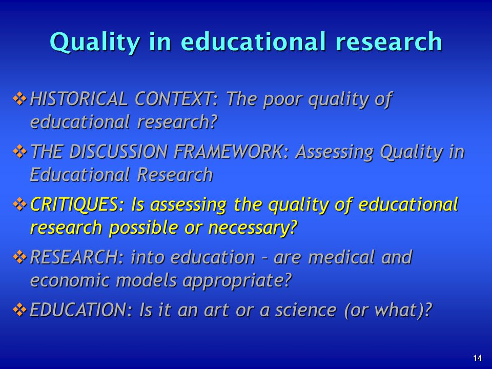 14 Quality in educational research HISTORICAL CONTEXT: The poor quality of educational research? HISTORICAL CONTEXT: The poor quality of educational r