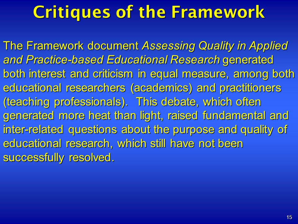 15 Critiques of the Framework The Framework document Assessing Quality in Applied and Practice-based Educational Researchgenerated both interest and c