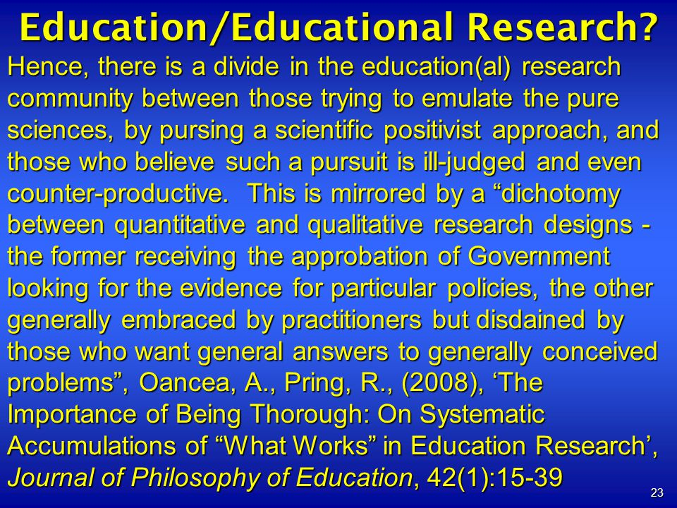 23 Education/Educational Research? Hence, there is a divide in the education(al) research community between those trying to emulate the pure sciences,