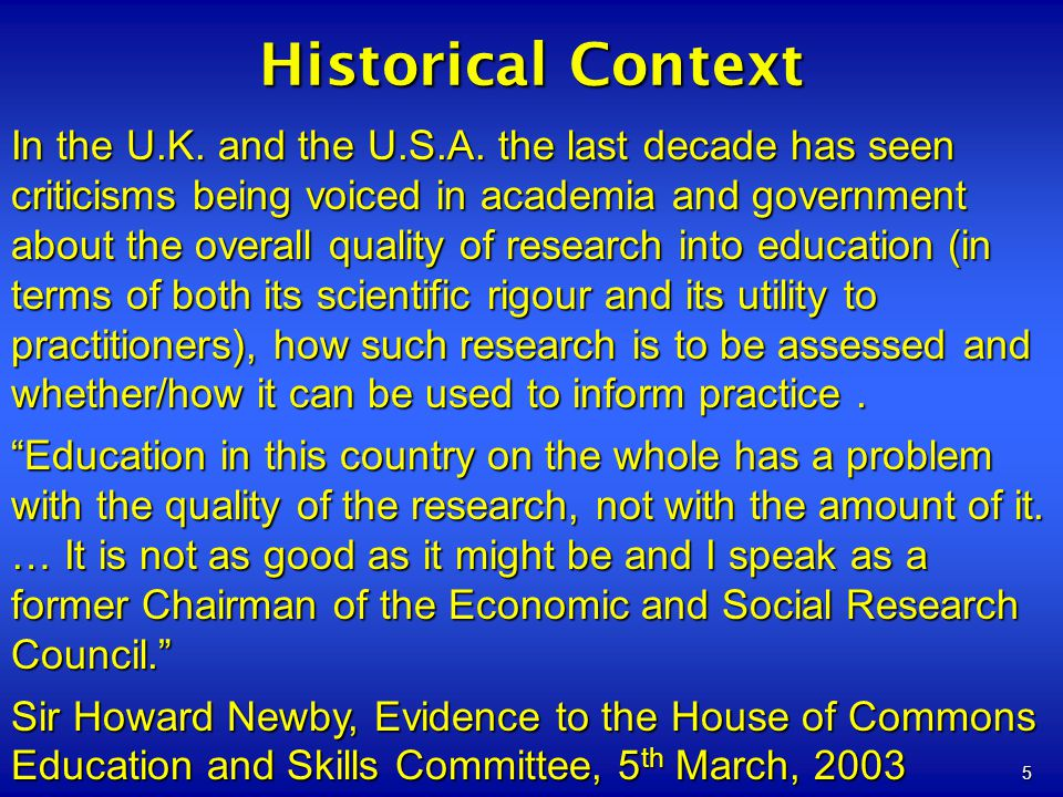 5 Historical Context In the U.K. and the U.S.A. the last decade has seen criticisms being voiced in academia and government about the overall quality