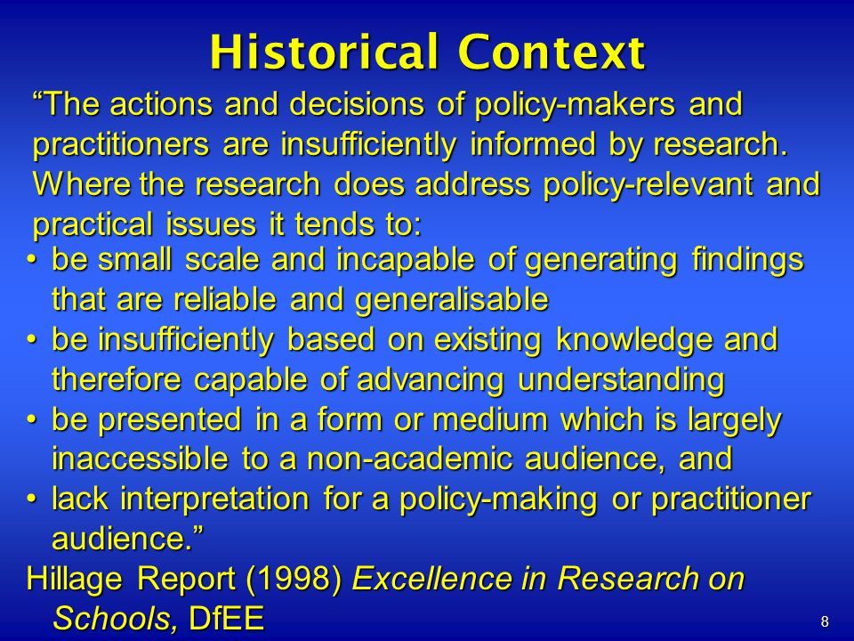 8 Historical Context The actions and decisions of policy-makers and practitioners are insufficiently informed by research. Where the research does add
