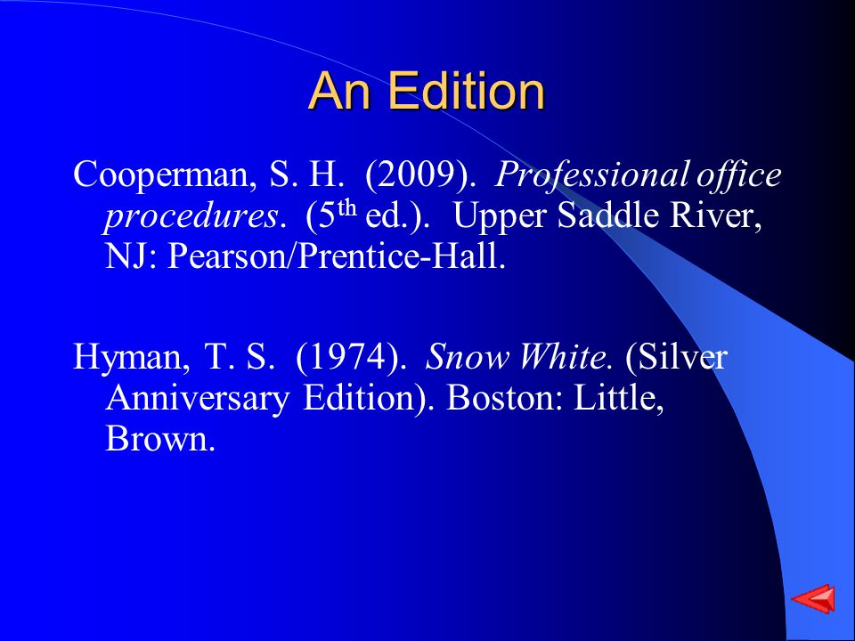 An Edition Cooperman, S. H. (2009). Professional office procedures. (5 th ed.). Upper Saddle River, NJ: Pearson/Prentice-Hall. Hyman, T. S. (1974). Sn