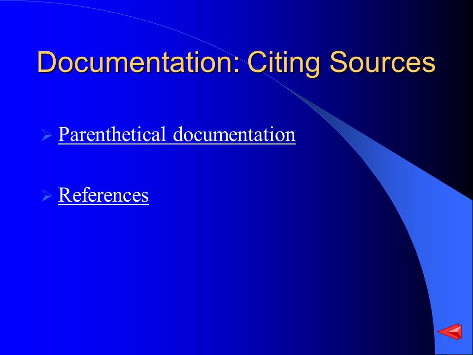 Documentation: Citing Sources Parenthetical documentation References