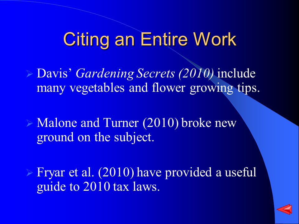 Citing an Entire Work Davis Gardening Secrets (2010) include many vegetables and flower growing tips. Malone and Turner (2010) broke new ground on the