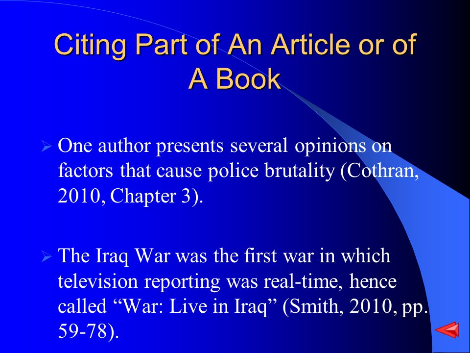 Citing Part of An Article or of A Book One author presents several opinions on factors that cause police brutality (Cothran, 2010, Chapter 3). The Ira