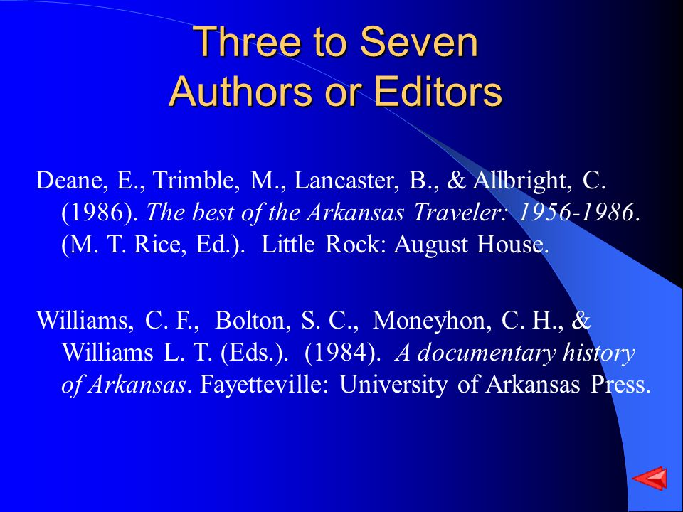 Three to Seven Authors or Editors Deane, E., Trimble, M., Lancaster, B., & Allbright, C. (1986). The best of the Arkansas Traveler: 1956-1986. (M. T.